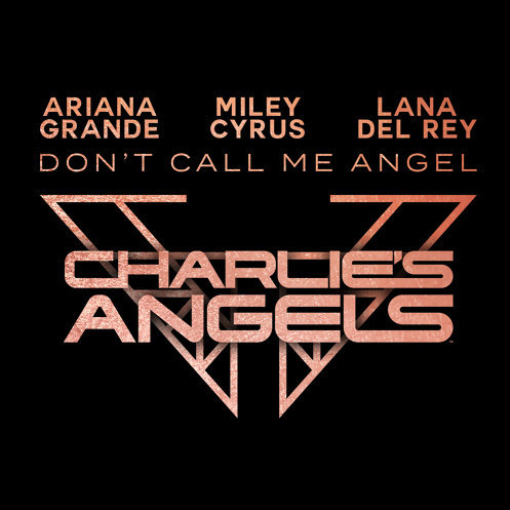 Ariana Grande, Miley Cyrus & Lana Del Rey-Don't Call Me Angel (Charlie's Angels) - Single